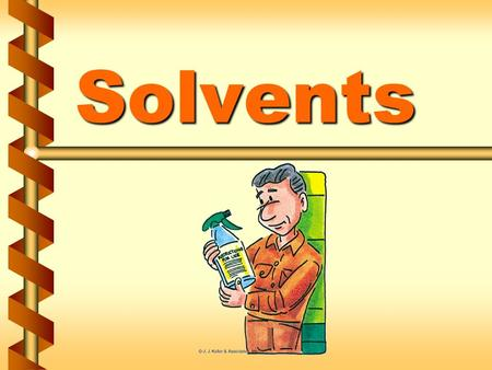 Solvents. Some common solvents v Charcoal lighter fluid, v Windshield washer fluid, v Paint, v Household cleaners, and even v Water! 1a.