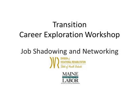 Transition Career Exploration Workshop Job Shadowing and Networking.