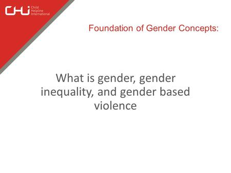 What is gender, gender inequality, and gender based violence Foundation of Gender Concepts: