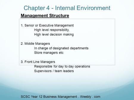 Chapter 4 - Internal Environment Management Structure 1. Senior or Executive Management High level responsibility, High level decision making 2. Middle.