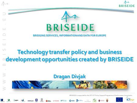 BRISEIDE is supported by the CIP / ICT Policy Support Programme of the European Commission. WWW.BRISEIDE.EU BRIDGING SERVICES, INFORMATION AND DATA FOR.