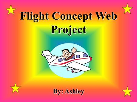 Flight Concept Web Project By: Ashley Drag- The force that opposes thrust.