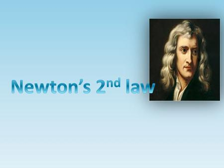 As stated on physiscsclassroom. com Newton's second law of montion pertains to the behaviour of objects for which all existing forces are not balanced.