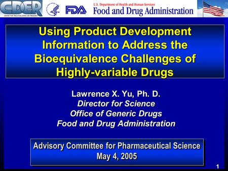 Using Product Development Information to Address the Bioequivalence Challenges of Highly-variable Drugs Lawrence X. Yu, Ph. D. Director for Science Office.