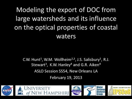 Modeling the export of DOC from large watersheds and its influence on the optical properties of coastal waters C.W. Hunt 1, W.M. Wollheim 2,3, J.S. Salisbury.