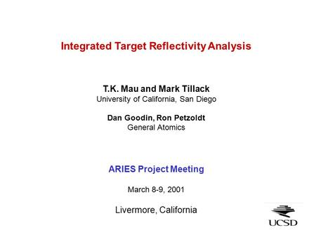 Integrated Target Reflectivity Analysis T.K. Mau and Mark Tillack University of California, San Diego Dan Goodin, Ron Petzoldt General Atomics ARIES Project.