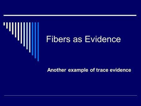 Fibers as Evidence Another example of trace evidence.