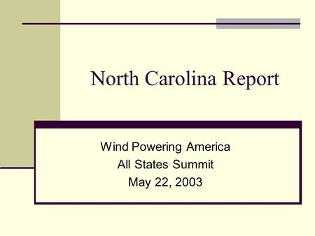 North Carolina Report Wind Powering America All States Summit May 22, 2003.