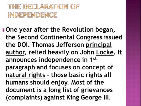  One year after the Revolution began, the Second Continental Congress issued the DOI. Thomas Jefferson principal author, relied heavily on John Locke.