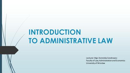 INTRODUCTION TO ADMINISTRATIVE LAW. 1.Administrative law is being taught in many institutions of higher education as well as in numeorus special institutes.