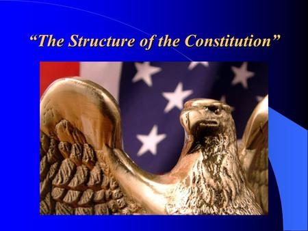 """The Structure of the Constitution"". Learning goal: SWBAT interpret the intentions of the preamble."