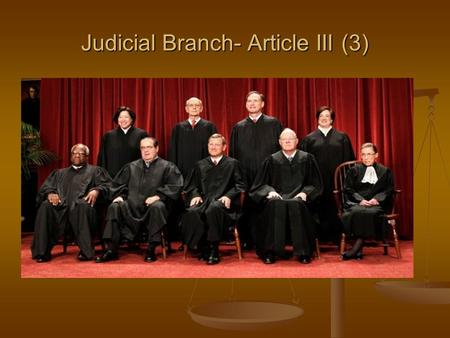 Judicial Branch- Article III (3). Judicial Branch- Supreme Court and the Federal Courts.