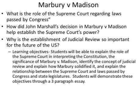"Marbury v Madison What is the role of the Supreme Court regarding laws passed by Congress"" How did John Marshall's decision in Marbury v Madison help establish."