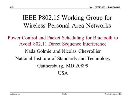 Doc.: IEEE 802.15-01/0063r0 Submission 1/01 Nada Golmie, NISTSlide 1 IEEE P802.15 Working Group for Wireless Personal Area Networks Power Control and Packet.