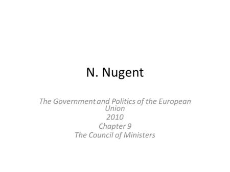 N. Nugent The Government and Politics of the European Union 2010 Chapter 9 The Council of Ministers.