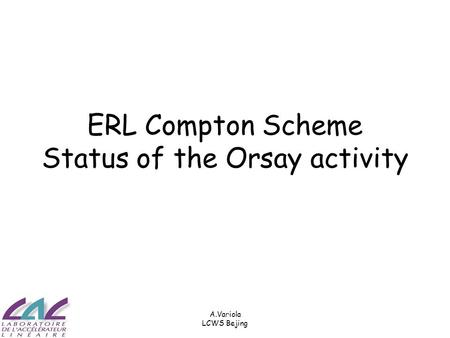 A.Variola LCWS Bejing ERL Compton Scheme Status of the Orsay activity.