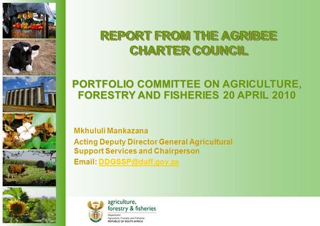 REPORT FROM THE AGRIBEE CHARTER COUNCIL Mkhululi Mankazana Acting Deputy Director General Agricultural Support Services and Chairperson