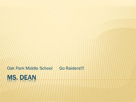 Oak Park Middle School Go Raiders!!!. Graduated from Austin High School. Elementary Education Degree from Athens University. ELL teacher at Oak Park Middle.