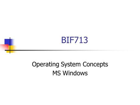 BIF713 Operating System Concepts MS Windows. Agenda 1. What is an Operating System (definition)? 2. Types of Operating Systems 3. Basic Operations: –