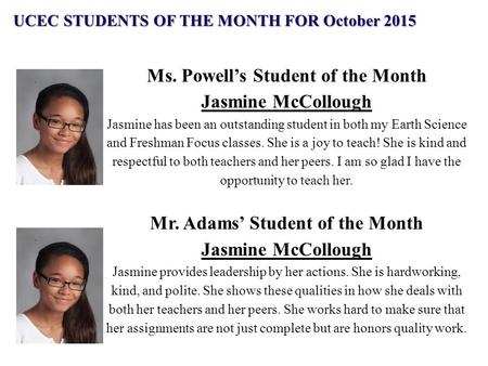 Ms. Powell's Student of the Month Jasmine McCollough Jasmine has been an outstanding student in both my Earth Science and Freshman Focus classes. She is.