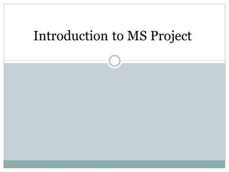 Introduction to MS Project.  IN THIS EXERCISE, YOU'LL START PROJECT PROFESSIONAL Starting Project Professional.