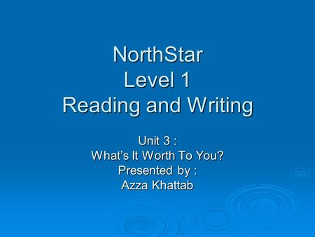 NorthStar Level 1 Reading and Writing Unit 3 : What's It Worth To You? Presented by : Azza Khattab.