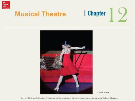 12 Musical Theatre © Paul Kolnik Copyright © McGraw-Hill Education. All rights reserved. No reproduction or distribution without the prior written consent.