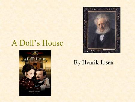 "A Doll's House By Henrik Ibsen. A Doll's House Some Facts: Published in 1879 Norwegian title: Et dukkehjem –Title can be also read as ""a dollhouse"" The."