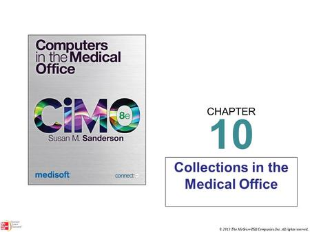 CHAPTER © 2013 The McGraw-Hill Companies, Inc. All rights reserved. 10 Collections in the Medical Office.