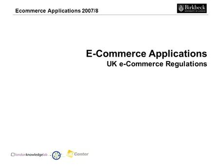 Ecommerce Applications 2007/8 E-Commerce Applications UK e-Commerce Regulations.