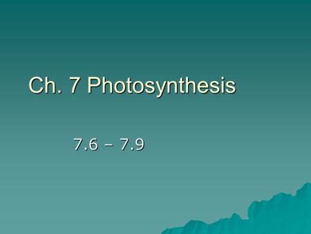 Ch. 7 Photosynthesis 7.6 – 7.9. Light reaction: converting solar energy to chemical energy Sunlight is what type of energy? Electromagnetic energy (radiation)