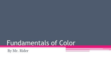 Fundamentals of Color By Mr. Rider. Color Perception Growth Nature Life-Giving Money Color studies have shown it to be the easiest color to live with.