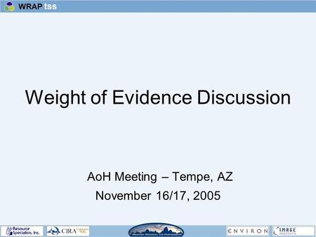 Weight of Evidence Discussion AoH Meeting – Tempe, AZ November 16/17, 2005.
