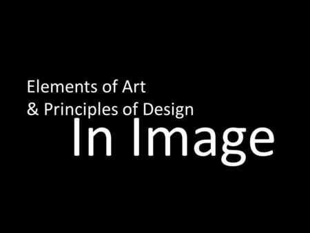 Elements of Art & Principles of Design In Image. Elements of Art Defined as the basic parts and symbols of an artwork.