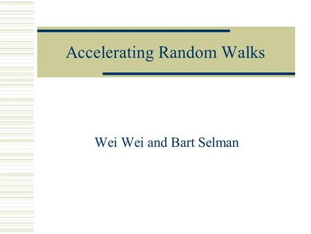 Accelerating Random Walks Wei Wei and Bart Selman.