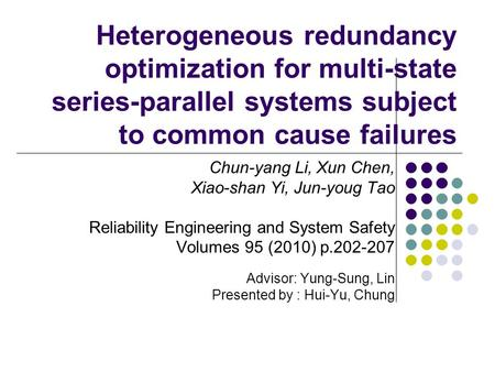 Heterogeneous redundancy optimization for multi-state series-parallel systems subject to common cause failures Chun-yang Li, Xun Chen, Xiao-shan Yi, Jun-youg.