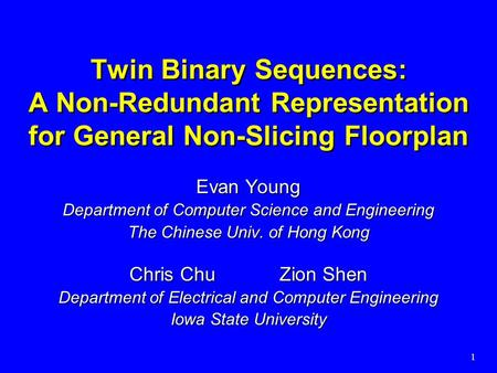 1 Twin Binary Sequences: A Non-Redundant Representation for General Non-Slicing Floorplan Evan Young Department of Computer Science and Engineering The.