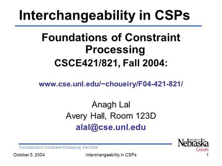 Foundations of Constraint Processing, Fall 2004 October 3, 2004Interchangeability in CSPs1 Foundations of Constraint Processing CSCE421/821, Fall 2004: