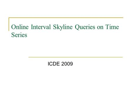 Online Interval Skyline Queries on Time Series ICDE 2009.