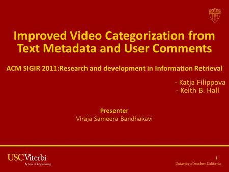 Improved Video Categorization from Text Metadata and User Comments ACM SIGIR 2011:Research and development in Information Retrieval - Katja Filippova -