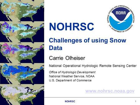 1 NOHRSC Challenges of using Snow Data Carrie Olheiser Office of Hydrologic Development National Weather Service, NOAA U.S. Department of Commerce National.