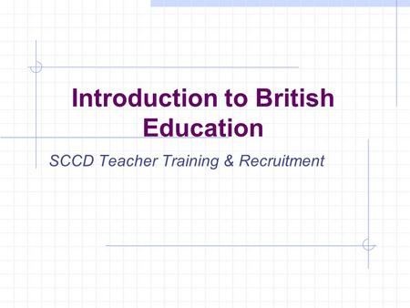 Introduction to British Education SCCD Teacher Training & Recruitment.