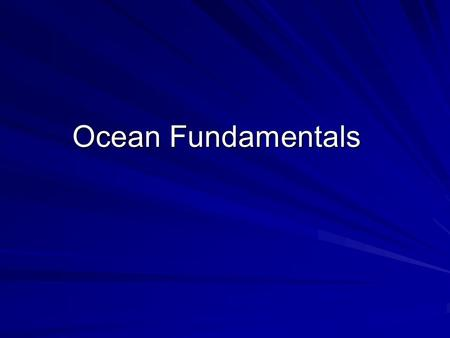 Ocean Fundamentals. 388 billion billion gallons Percentage of total earth water = 97% Volume: 316 million cubic miles.