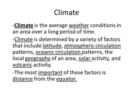 Climate -Climate is the average weather conditions in an area over a long period of time. -Climate is determined by a variety of factors that include latitude,
