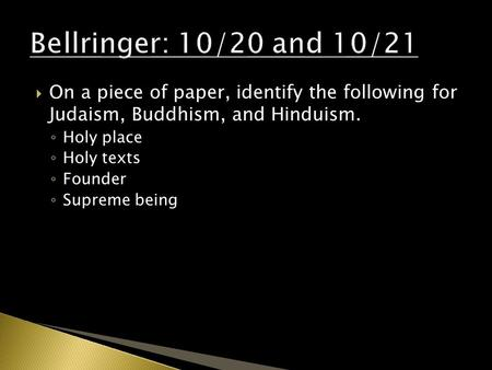  On a piece of paper, identify the following for Judaism, Buddhism, and Hinduism. ◦ Holy place ◦ Holy texts ◦ Founder ◦ Supreme being.