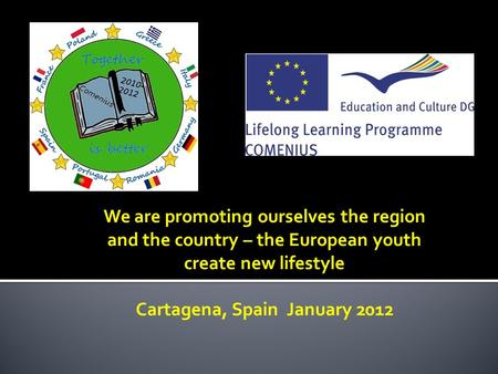 We are promoting ourselves the region and the country – the European youth create new lifestyle Cartagena, Spain January 2012.