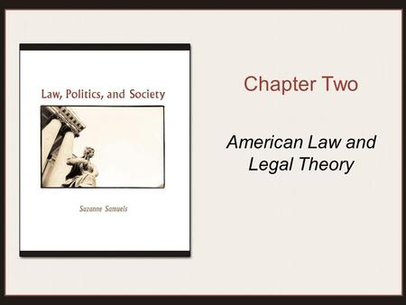 Chapter Two American Law and Legal Theory. Copyright © Houghton Mifflin Company. All rights reserved.2 | 2 Legal Theory Jurisprudence –Normative How law.