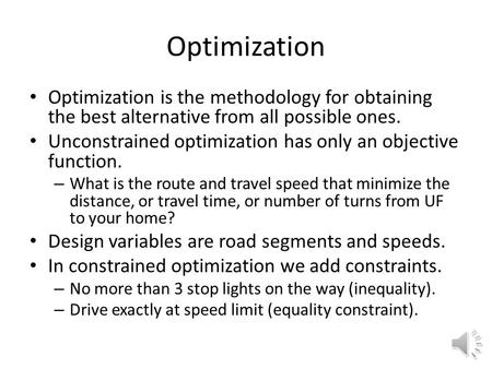 Optimization Optimization is the methodology for obtaining the best alternative from all possible ones. Unconstrained optimization has only an objective.