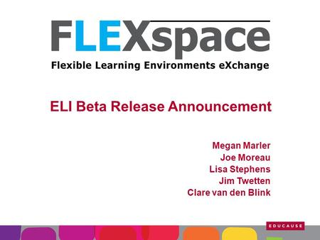 ELI Beta Release Announcement Megan Marler Joe Moreau Lisa Stephens Jim Twetten Clare van den Blink.