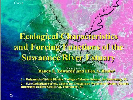 Ecological Characteristics and Forcing Functions of the Suwannee River Estuary Randy E. Edwards 1 and Ellen A. Raabe 2 1 – University of South Florida,